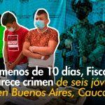 Fiscalía logró captura de quienes serían los responsables del homicidio de seis jóvenes en Buenos Aires (Cauca)