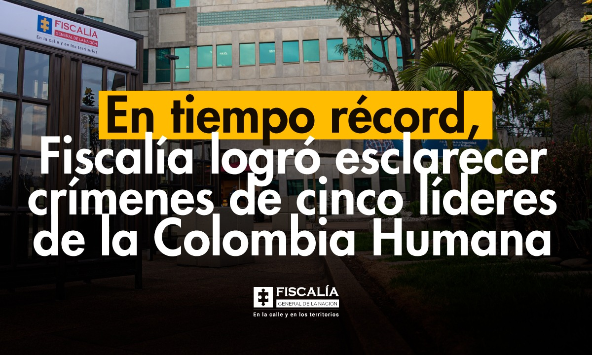 En tiempo récord la Fiscalía logró esclarecer los crímenes de cinco líderes de la Colombia Humana