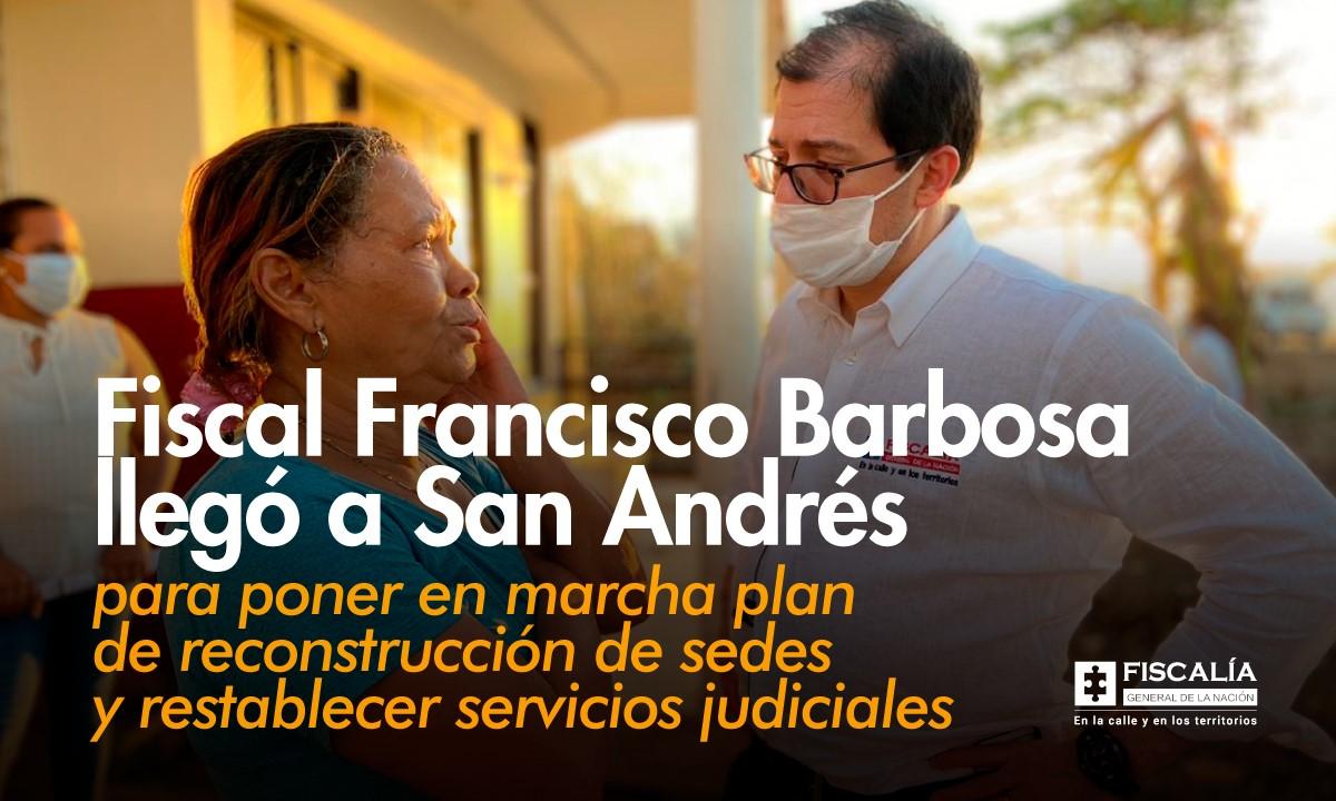 Fiscal Francisco Barbosa llegó a la isla de San Andrés para poner en marcha un plan de reconstrucción de las sedes y restablecimiento de los servicios judiciales